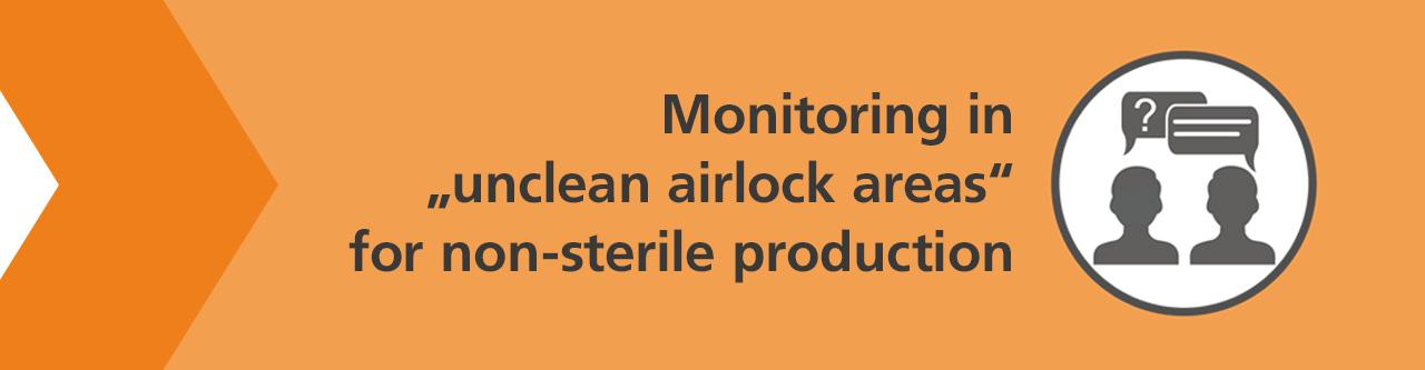 "Is monitoring (of germs and particles) required in ""unclean airlock areas"" for non-sterile production?"