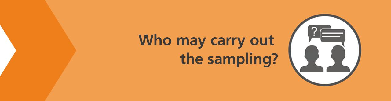 Who may carry out the sampling?